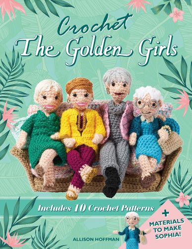 You Can Crochet Yourself All 4 'Golden Girls' With Help From A New Book